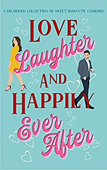 Love, Laughter & Happily Ever After: A sweet romantic comedy collection by [Ellie Hall, Summer Dowell, Liwen Y.  Ho, Meg Easton, Rachael Eliker, Sophie-Leigh Robbins, Rachel  John, Jennifer Griffith, Cami Checketts, Sarah  Gay]