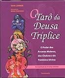 Tarô da Deusa Tríplice: o Poder dos Arcanos Maiores, dos Chakras..., O