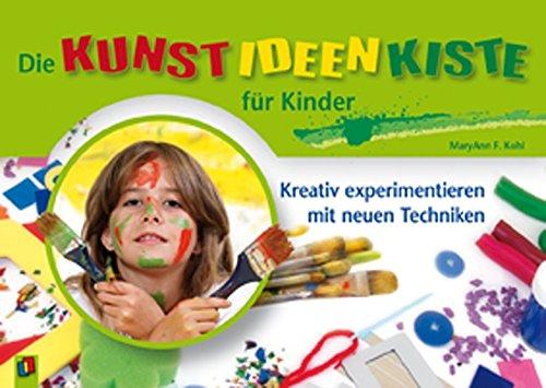 Die Kunst-Ideen-Kiste für Kinder: Kreativ experimentieren mit neuen Techniken