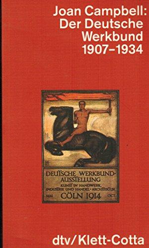 Der Deutsche Werkbund. 1907 - 1934.