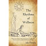 The Rhythms of Wellness: Follow the wisdom of the ancient sages and align with Nature's cycles for greater health and wellbeing.