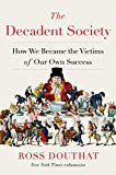 The Decadent Society: How We Became the Victims of Our Own Success