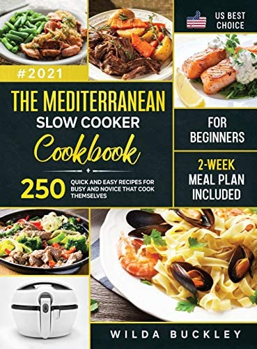 The Mediterranean Slow Cooker Cookbook for Beginners 250 Quick Easy Recipes for Busy and Novice product image