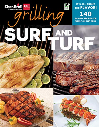 Grilling Surf and Turf: 140 Savory Recipes for Sizzle on the Grill