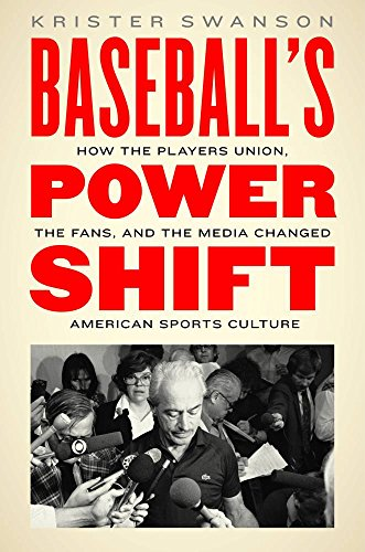 Baseball's Power Shift: How the Players Union, the Fans, and the Media Changed American Sports Culture (English Edition)