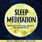 Sleep Meditation: Meditation for Sleep, Anxiety, and Stress Relief: Guided Mindfulness Meditation to Fall Asleep Fast and Wake Up Happy. Smarter, Deep Sleep.