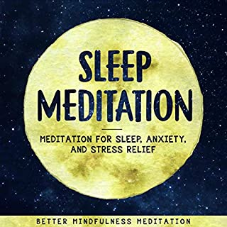 Sleep Meditation: Meditation for Sleep, Anxiety, and Stress Relief     Guided Mindfulness Meditation to Fall Asleep Fast and Wake Up Happy. Smarter, Deep Sleep.              By:                                                                                                                                 Better Mindfulness Meditation                               Narrated by:                                                                                                                                 Marisa Imon                      Length: 3 hrs and 5 mins     1 rating     Overall 5.0