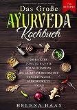 Das große Ayurveda Kochbuch: 230 Leckere Indische Rezepte für alle Doshas - Wie Sie mit Ayurvedischer Ernährung Ihr Gleichgewicht finden