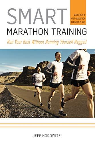 Smart Marathon Training: Run Your Best Without Running Yourself Ragged