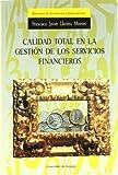 Calidad total en la gestión de los servicios financieros (Monográfica / Biblioteca de Ciencias Económicas y Empresariales)