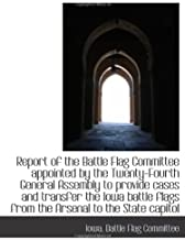 Report of the Battle Flag Committee appointed by the Twenty-Fourth General Assembly to provide cases