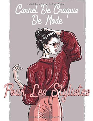 Carnet De Croquis De Mode Pour Les Stylistes: +300 Dessin De...