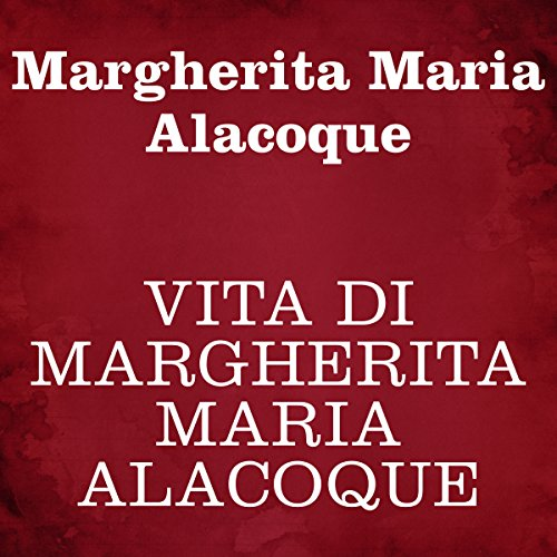 Vita di Margherita Maria Alacoque | Margherita Maria Aloacoque