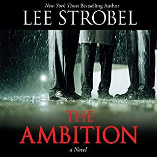 The Ambition     A Novel              By:                                                                                                                                 Lee Strobel                               Narrated by:                                                                                                                                 Scott Brick                      Length: 8 hrs and 28 mins     142 ratings     Overall 4.3
