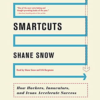 Smartcuts     How Hackers, Innovators, and Icons Accelerate Success              Written by:                                                                                                                                 Shane Snow                               Narrated by:                                                                                                                                 Shane Snow,                                                                                        Erik Bergmann                      Length: 5 hrs and 55 mins     4 ratings     Overall 3.8