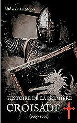« Histoire de la Première Croisade (1095-1099) : Les dessous secrets de l'épopée de la croisade du pape Urbain II », Robert Le Moine