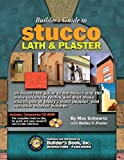 Builder's Guide to Stucco, Lath & Plaster