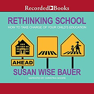 Rethinking School     How to Take Charge of Your Child's Education              By:                                                                                                                                 Susan Wise Bauer                               Narrated by:                                                                                                                                 Christina Moore                      Length: 8 hrs and 21 mins     31 ratings     Overall 4.9
