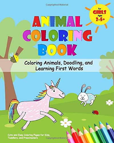 Animal Coloring Book for Girls Ages 2-5 - Coloring Animals, Doodling, and Learning First Words: Cute and Easy Coloring Pages for Kids, Toddlers, and Preschoolers