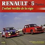 Renault 5 Turbo - L'enfant terrible de la régie
