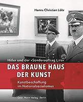 Das Braune Haus Der Kunst: Hitler Und Der Sonderauftrag Linz - Kunstbeschaffung Im Nationalsozialismus