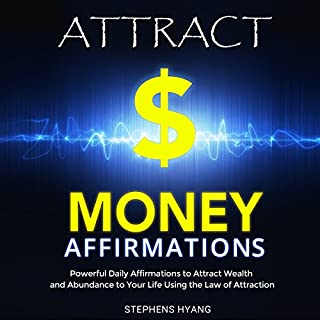 Attract Money Affirmations: Powerful Daily Affirmations to Attract Wealth and Abundance to Your Life Using the Law of Attraction                   By:                                                                                                                                 Stephens Hyang                               Narrated by:                                                                                                                                 Robert Gazy                      Length: 56 mins     93 ratings     Overall 4.7