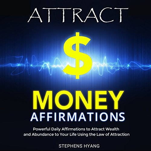Attract Money Affirmations: Powerful Daily Affirmations to Attract Wealth and Abundance to Your Life Using the Law of Attraction cover art