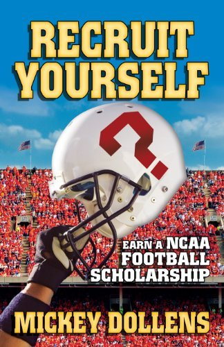 Recruit Yourself: Earn a NCAA Football Scholarship by Mickey Dollens (2013-09-07)