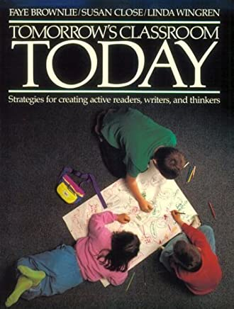 Tomorrows Classroom Today: Strategies for Creating Active Readers, Writers, and Thinkers by Faye Brownlie (November 19,1990)