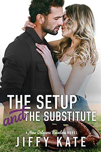 The Setup and The Substitute: A Single Dad Sports Romance (New Orleans Revelers Book 3)