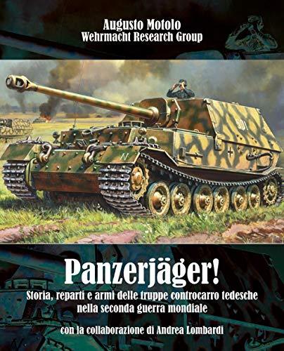 Panzerjäger! Storia, reparti e armi delle truppe controcarro tedesche nella seconda guerra mondiale