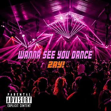Wanna See You Dance