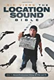 [Location Sound Bible: How to Record Professional Dialogue for Film and TV] [By:...