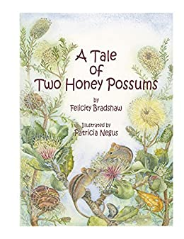 A Tale of Two Honey Possums by [Felicity Bradshaw, Patricia Negus]