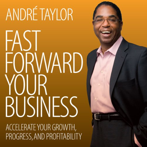 Fast Forward Your Business     Accelerate Your Growth, Progress, and Profitability              By:                                                                                                                                 Andre Taylor                               Narrated by:                                                                                                                                 Andre Taylor                      Length: 58 mins     1 rating     Overall 3.0