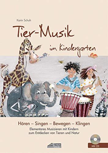 Tier-Musik im Kindergarten (inkl. Lieder-CD): Elementares Musizieren mit Kindern zum Entdecken von Tieren und Natur (Hören - Singen - Bewegen - Klingen)
