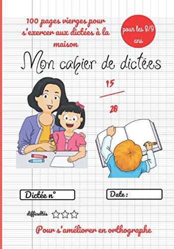Mon cahier de dictées: carnet d'entrainement a l'orthographe / 100 fiches vierges pour les dictées à la maison / pour enfant 8 à 10 ans