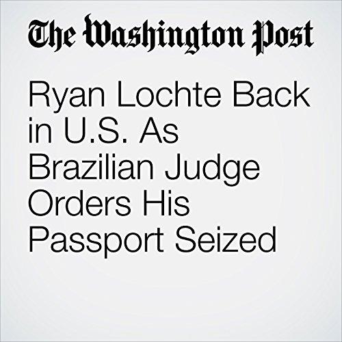 Ryan Lochte Back in U.S. As Brazilian Judge Orders His Passport Seized audiobook cover art