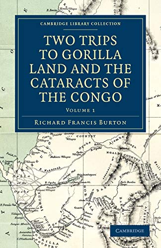 Two Trips to Gorilla Land and the Cataracts of the Congo 2 Volume Set: Two Trips to Gorilla Land and the Cataracts of the Congo: Volume 1 (Cambridge Library Collection - African Studies)