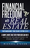 Financial Freedom With Real Estate: Start Making Money Today Because Everyone Else Is: 3 Simple Ways That Even Your Kids Can Do It: Secrets Guaranteed to Work Right Away