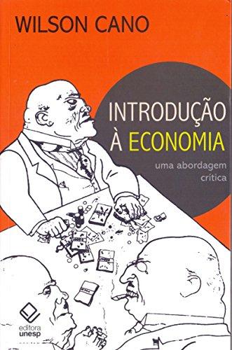 Introdução à economia - 3ª edição: Uma abordagem crítica