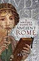 A Writer's Guide to Ancient Rome (Social Histories of Medicine)