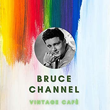 Bruce Channel - Vintage Cafè