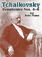 Tchaikovsky: Symphonies Nos. 4-6 for Solo Piano (Dover Music for Piano)