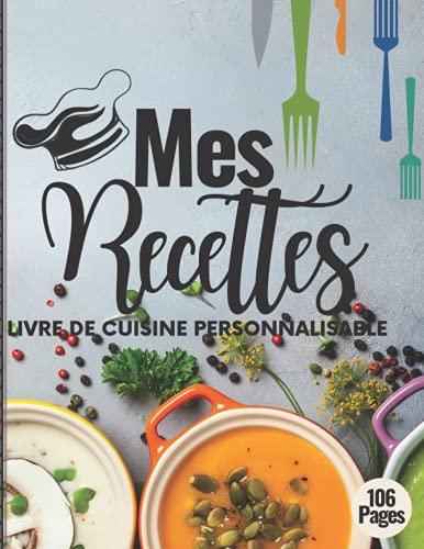 Mes Recettes: Carnet de cuisine à remplir: Carnet de recettes pour compléter: Notebook Grand format, pré-remplie idéal pour les passionnés de Cuisine