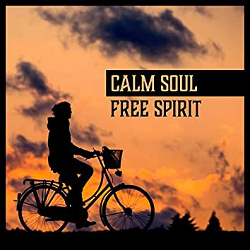 Calm Soul: Free Spirit – Peaceful Music for Inner Strength, Life in Balance, Awakening, Spiritual Meditation, Therapy for Mind