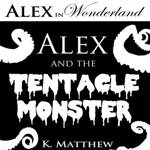 Alex and the Tentacle Monster audiobook cover art