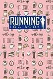 Running Log Book: Runner Log, Running Journal Men, Running Training Log Template, Track Distance, Time, Speed, Weather, Calories & Heart Rate: Volume 100