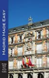 Madrid Made Easy: Sights, Walks, Dining, Hotels and More! Includes an excursion to Toledo (Europe Made Easy Travel Guides) (English Edition)