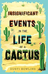 Books Set In Arizona: Insignificant Events in the Life of a Cactus by Dusti Bowling. Visit www.taleway.com to find books from around the world. arizona books, arizona novels, arizona literature, arizona fiction, best books set in arizona, popular books set in arizona, books about arizona, arizona reading challenge, arizona reading list, phoenix books, tucson books, arizona books to read, books to read before going to arizona, novels set in arizona, books to read about arizona, arizona authors, arizona packing list, arizona travel, arizona history, arizona travel books